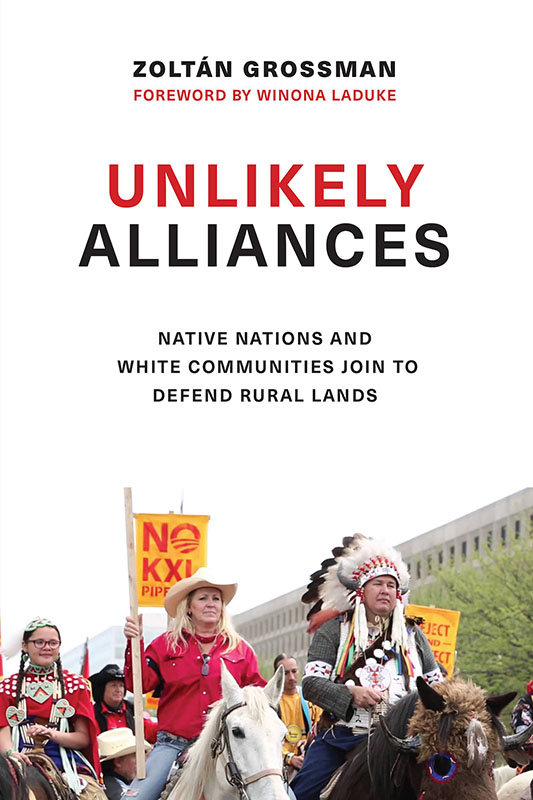 Unlikely Alliances: Native Nations and White Communities Join to Defend Rural Lands by Zoltan Grossman