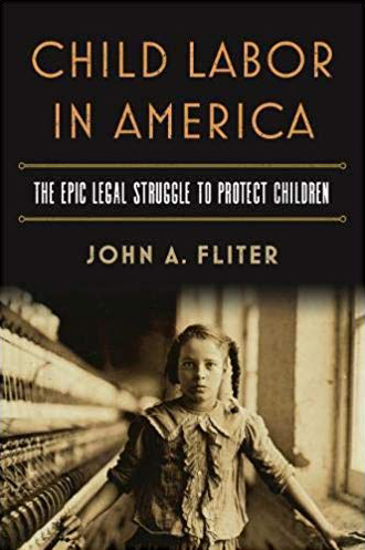 Child Labor in America: The Epic Legal Struggle to Protect Children by John A. Fliter