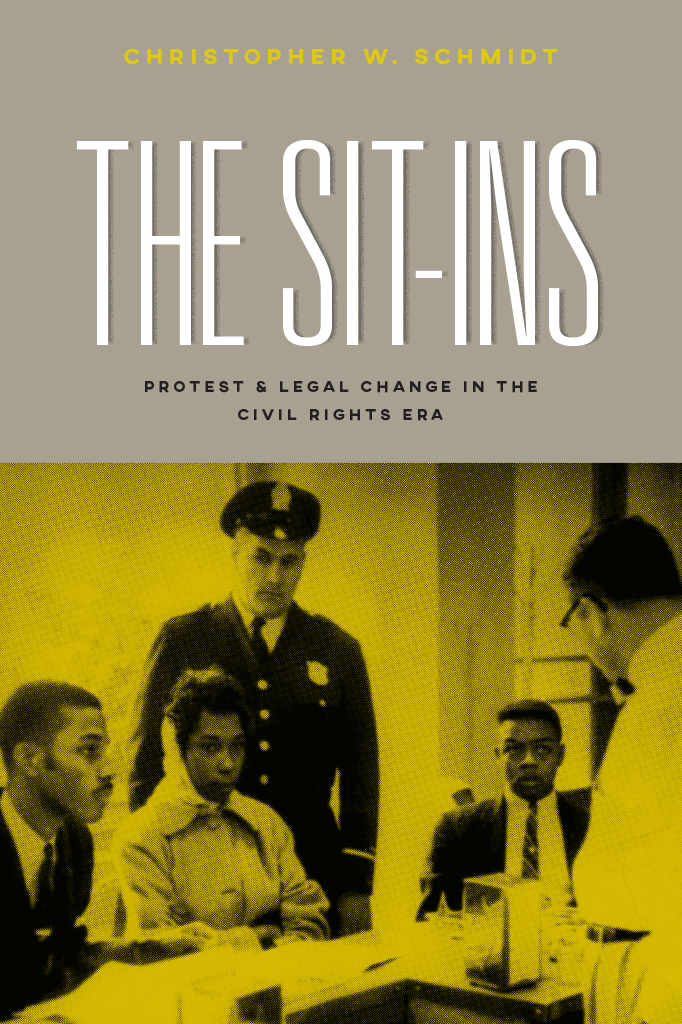 The Sit-Ins: Protest and Legal Change in the Civil Rights Era by Christopher W. Schmidt