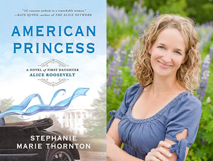 American Princess: A Novel of First Daughter Alice Roosevelt, by Stephanie Marie Thornton - 2019 Finalist for the David J. Langum, Sr. Prize in American Historical Fiction