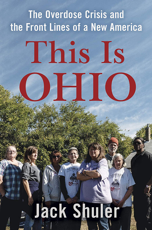 """This is Ohio: The Overdose Crisis and the Front Lines of a New America"" by Jack Shuler - Finalist for the 2019-2020 Malott Prize in Recording Community Activism"