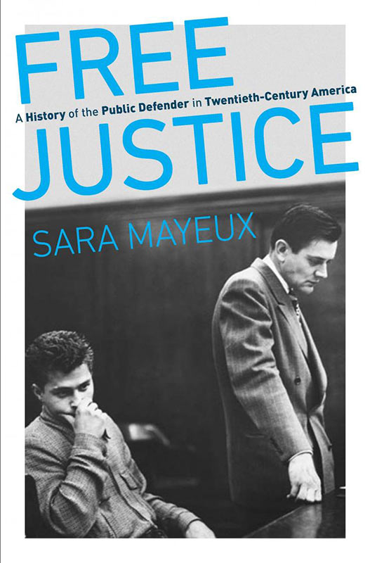 Free Justice: A History of the Public Defender by Sara Mayeux, winner of the 2020 David J. Langum, Sr. Prize in American Legal History